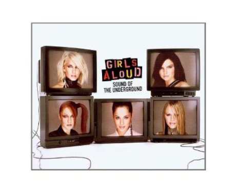 Girls Aloud- Sound Of The Underground