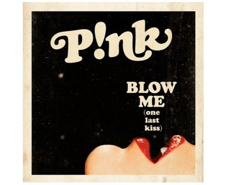 Pink 'Blow Me (One Last Kiss)'