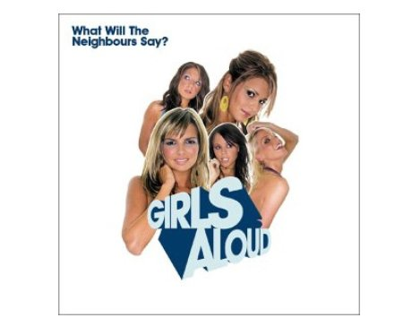 Girls Aloud 'What Will The Neighbours Say' album cover